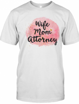 Wife Mom Attorney Funny Mother'S Day Gift For Mama T-Shirt
