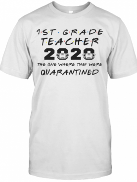 1St Grade Teachers 2020 The One Where They Were Quarantined T-Shirt