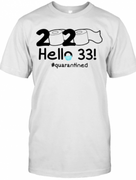 2020 Hello 33 #Quarantined T-Shirt