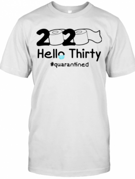 2020 Hello Thirty #Quarantined T-Shirt