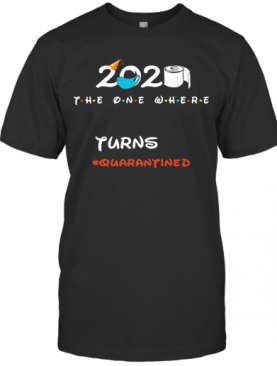 2020 The One Where Turns Quarantined Toilet Paper Covid 19 T-Shirt