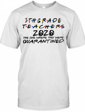 3Thgrade Teachers 2020 The One Where They Were Quarantined T-Shirt