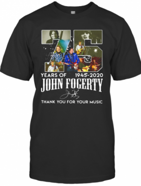 75 Year Of 1945 2020 John Fogerty Thank You For Your Music T-Shirt
