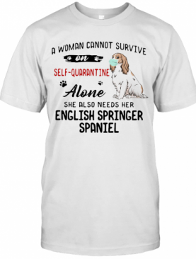 A Woman Cannot Survive On Self Quarantine Alone She Also Needs Her English Springer Spaniel Mask Covid 19 T-Shirt