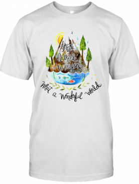 And I Think To Myself What A Wonderful World Camping Life T-Shirt