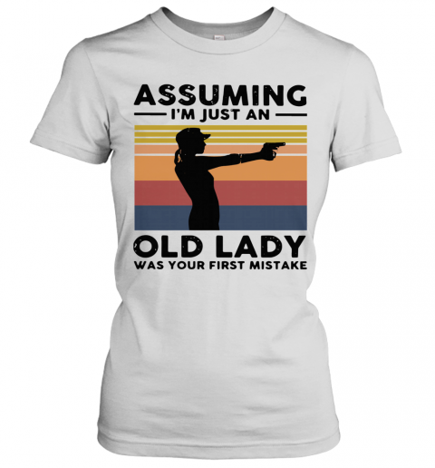 Assuming I'm Just An Old Lady Was Your First Mistake Vintage T-Shirt Classic Women's T-shirt