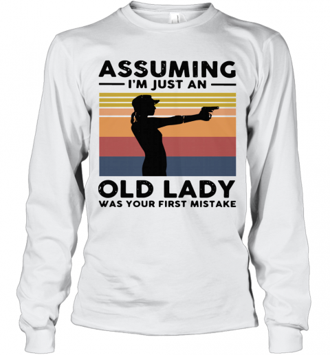 Assuming I'm Just An Old Lady Was Your First Mistake Vintage T-Shirt Long Sleeved T-shirt