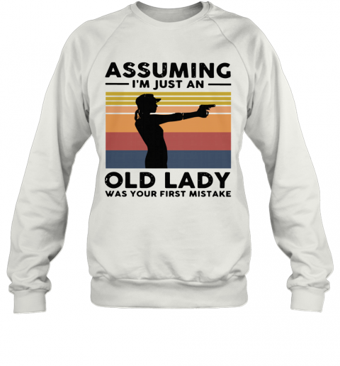 Assuming I'm Just An Old Lady Was Your First Mistake Vintage T-Shirt Unisex Sweatshirt