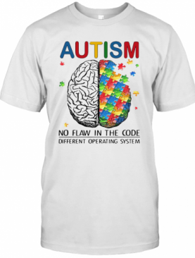 Autism No Flaw In The Code Different Operating System T-Shirt