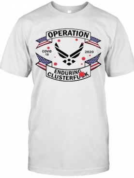 Awesome Us Air Force Operation COVID 19 Enduring Clusterfuck T-Shirt