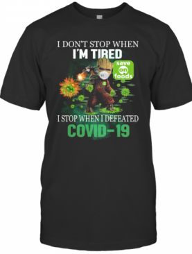 Baby Groot I Don'T Stop When I'M Tired I Stop When I Defeated Covid 19 Save On Foods T-Shirt