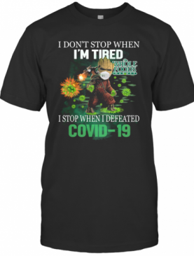 Baby Groot I Don'T Stop When I'M Tired I Stop When I Defeated Covid 19 Whole Foods Market T-Shirt