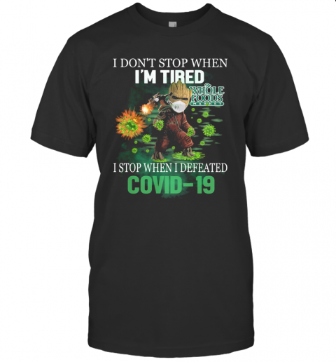 Baby Groot I Don'T Stop When I'M Tired I Stop When I Defeated Covid 19 Whole Foods Market T-Shirt Classic Men's T-shirt