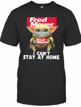 Baby Yoda Face Mask Fred Meyer Can't Stay At Home T-Shirt