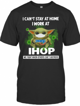 Baby Yoda I Can'T Stay At Home I Work At Ihop T-Shirt