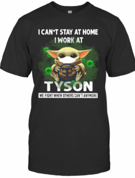 Baby Yoda I Can'T Stay At Home I Work At Tyson We Fight When Others Can'T Anymore T-Shirt