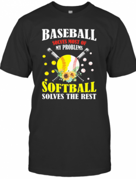 Baseball Solves Most Of My Problems Softball Solves The Rest Flowers T-Shirt