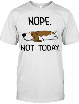 Basset Hound Nope Not Today T-Shirt
