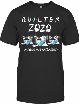 Beautiful Quilter 2020 Mask Quarantined COVID 19 T-Shirt