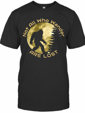 Bigfoot Not All Who Wander Are Lost T-Shirt