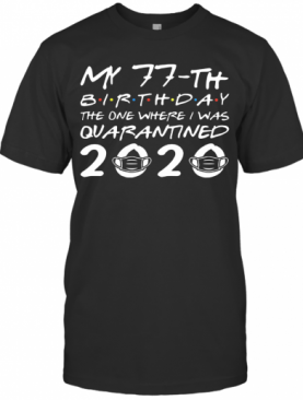 Born In 1943 My 77Th Birthday The One Where I Was Quarantined 2020 T-Shirt