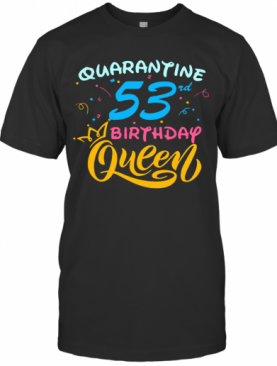 Born In 1967 My 53Rd Birthday Queen Quarantine Social Distancing Quarantined Birthday 2020 T-Shirt