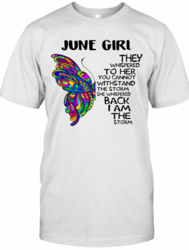 Butterfly June Girl They Whispered To Her You Cannot Withstand The Storm Back I Am The Storm T-Shirt