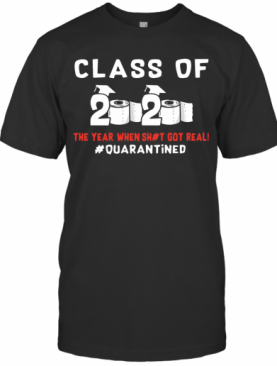 Class Of 2020 Toilet Paper The Year When Shirt Got Real #Quarantined T-Shirt