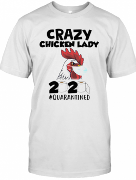 Crazy Chicken Lady 2020 #Quarantined T-Shirt