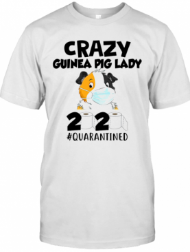 Crazy Guinea Pig Lady 2020 Quarantined Toilet Paper Mask Covid 19 T-Shirt
