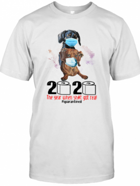 Dachshund 2020 The Year When Shit Got Real #Quarantined T-Shirt