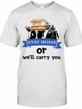 Dancer Stay home or we'll carry you shirt T-Shirt