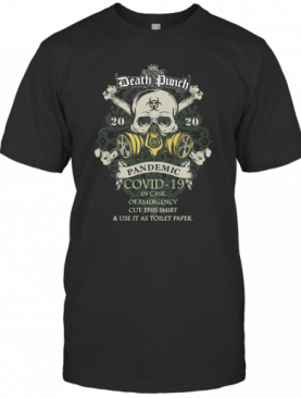 Death Punch 2020 Pandemic Covid 19 In Case Of Emergency Cut This T-Shirt