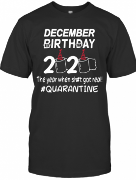 Decamber Birthday 2020 Toilet Paper The Year When Shit Got Real Quarantined T-Shirt