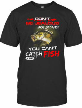 Don'T Be Jealous Just Because You Can'T Catch Fish Like Sarah T-Shirt