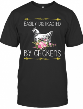 Easily Distracted By Chickens For Chicken Lover T-Shirt