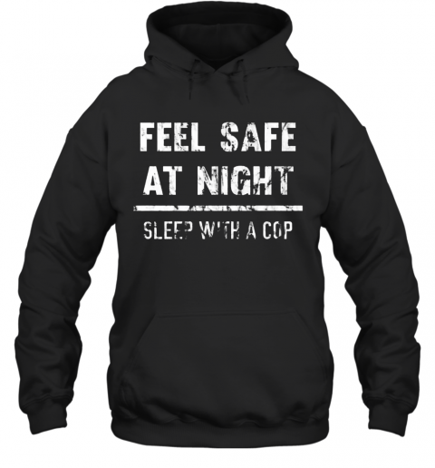 Feel Safe At Night Sleep With A Cop Funny Distressed T-Shirt Unisex Hoodie