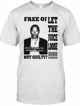 Free Oj Let The Juice Loose Not Guilty T-Shirt