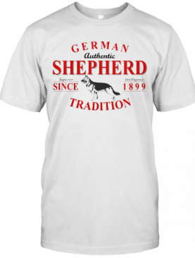 German Authentic Shepherd Superior Intelligence Since 1899 Tradition T-Shirt