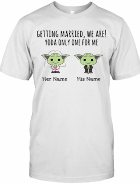 Getting Married, We Are! Yoda Only One For Me Personalized T-Shirt