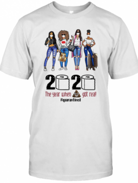 Girls Travel 2020 The Year When Shit Got Real Quarantined T-Shirt
