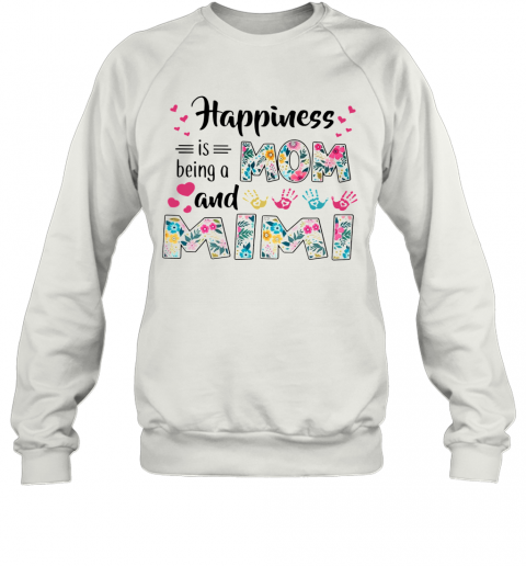 Happiness Is Being A Mom And Mimi T-Shirt Unisex Sweatshirt