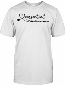 Hashtag Essential Health Care Worker T-Shirt