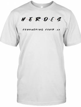 Heroes Conquering Covid 19 T-Shirt