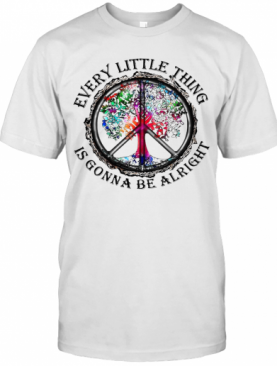 Hippie Every Little Thing Is Gonna T-Shirt