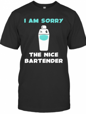 I Am Sorry The Nice Bartender Is On Vacation Mask T-Shirt