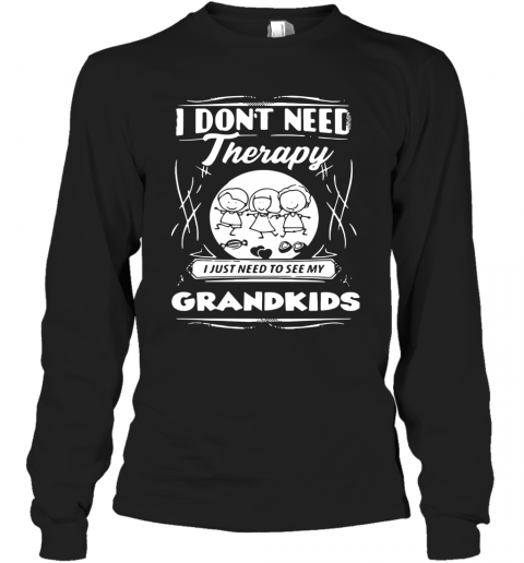 I Don't Need Therapy I Just Need To See My Grandkids T-Shirt Long Sleeved T-shirt