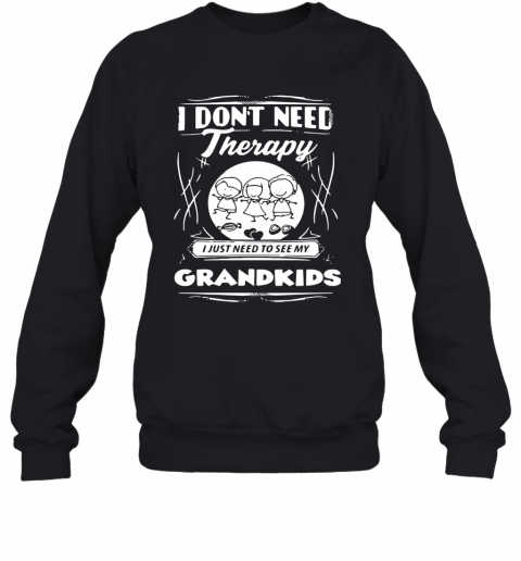 I Don't Need Therapy I Just Need To See My Grandkids T-Shirt Unisex Sweatshirt
