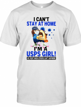 I can't stay at home I'm a USPS girl we fight when other can't anymore shirt T-Shirt