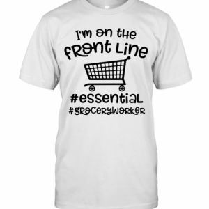 I'm On The Front Line #Essential #Groceryworker T-Shirt Classic Men's T-shirt